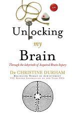 Unlocking My Brain; Through the labyrinth of Acquired Brain Injury