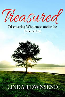 Treasured  Discovering Wholeness under the Tree of Life PDF