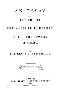An Essay on the Druids  the Ancient Churches and the Round Towers of Ireland PDF