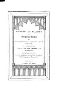 Pictures of Religion and Religious Truth      in a selection of figurative and emblematic passages from the works of Taylor  Leighton  Beveridge  etc PDF
