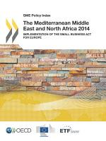 SME Policy Index: The Mediterranean Middle East and North Africa 2014 Implementation of the Small Business Act for Europe