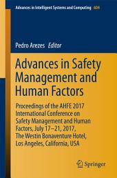 Advances in Safety Management and Human Factors: Proceedings of the AHFE 2017 International Conference on Safety Management and Human Factors, July 17–21, 2017, The Westin Bonaventure Hotel, Los Angeles, California, USA