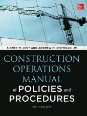 Construction Operations Manual of Policies and Procedures, Fifth Edition: Edition 5