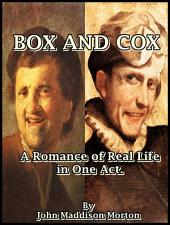 Box and Cox : A Romance of Real Life in One Act.