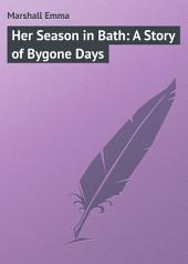 Her Season in Bath: A Story of Bygone Days