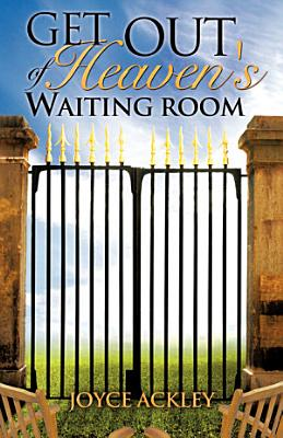 Get Out of Heaven s Waiting Room