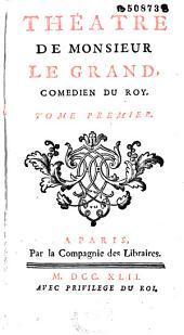 Théatre de Monsieur Le Grand, comédien du Roy...