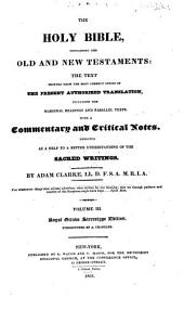 The Holy Bible: containing the Old and New Testaments, the text printed from the most correct copies of the present authorized translation, including the marginal readings and parallel texts, with a commentary and critical notes designed as a help to a better understanding of the sacred writings, Volume 3