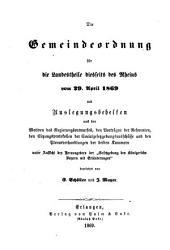 Die Gemeindeordnung für die Landestheile diesseits des Rheins vom 29. April 18690: Mit Auslegungsbehelfen aus d. Motiven d. Regierungsentwurfes, d. Vorträgen d. Referenten, d. Sitzungsprotokollen d. Sozialgesetzgebungsausschüsse u. d. Plenarverhandlungen d. beiden Kammern