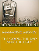 Managing Money: The Good, the Bad and the Ugly