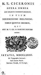 M. T. Ciceronis Opera Omnia Cum Delectu Commentariorum, In Usum Serenissimi Delphini: Hist. M. T. Cic. et Graecum Indicem continet. Tomus Quintus Decimus, Volume 15