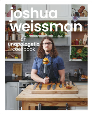 Joshua Weissman  An Unapologetic Cookbook