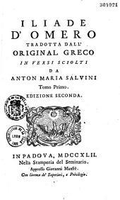 Iliade d'Omero tradotta dall'original greco in versi sciolti da Anton Maria Salvini... ed. seconda. (Odissea ed altre poesie nuova traduzione della batracomiomachia).