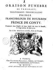 Oraison funebre de tres-haut, tres-puissant, tres-excellent prince Francois-Louis de Bourbon prince de Conty; prononcee dans l'eglise de Saint Andre des Arcs sa paroisse, le vingt-unieme de Juin 1709. Par le Pere Massillon, ..