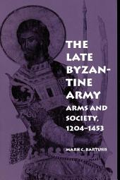The Late Byzantine Army: Arms and Society, 1204-1453