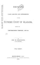 Report of Cases Argued and Determined in the Supreme Court of Alabama: Volume 85