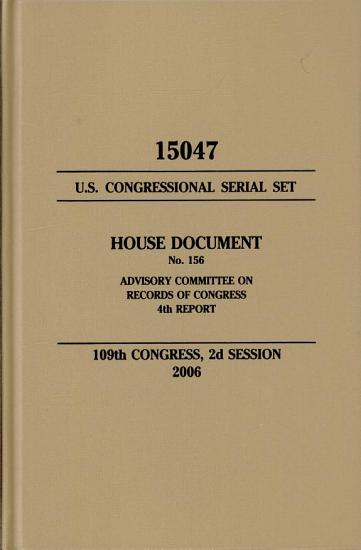 United States Congressional Serial Set  Serial No  15047  House Document No  156  Advisory Committee on Records of Congress  4th Report PDF
