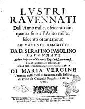 Lustri rauennati dall'anno mille, e seicento cinquanta sino all'anno mille, seicento ottantanoue breuemente descritti da D. Serafino Pasolino rauennate ..