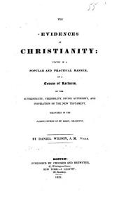 The Evidences of Christianity: Stated in a Popular and Practical Manner, in a Course of Lectures, on the Authenticity, Credibility, Divine Authority, and Inspiration of the New Testament, Delivered in the Parish Church of St. Mary, Islington, Volume 1
