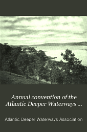 Annual Convention of the Atlantic Deeper Waterways Association: Report of the Proceedings, Volume 5