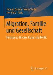 Migration, Familie und Gesellschaft: Beiträge zu Theorie, Kultur und Politik
