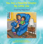 You Are a Powerful Creator, My Little One: Creating Happiness