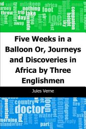 Five Weeks in a Balloon: Or, Journeys and Discoveries in Africa by Three Englishmen