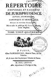 Répertoire universel et raisonné de jurisprudence civile, criminelle, canonique et bénéficiale: ouvrage de plusieurs jurisconsultes, Volume24