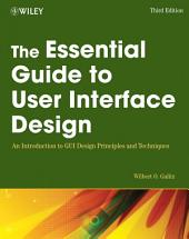 The Essential Guide to User Interface Design: An Introduction to GUI Design Principles and Techniques, Edition 3
