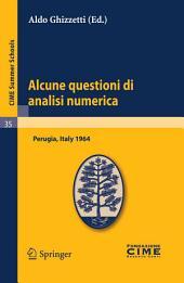 Alcune questioni di analisi numerica: Lectures given at a Summer School of the Centro Internazionale Matematico Estivo (C.I.M.E.) held in Perugia, Italy, September 7-16, 1964