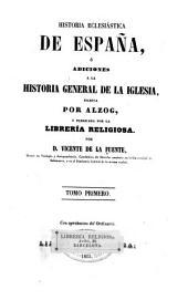 Historia eclesiástica de España: ó Adiciones á la Historia general de la iglesia, Volumen 1