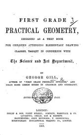 First Grade Practical Geometry, designed as a text book for children attending elementary drawing classes, taught in connexion with the Science and Art Department
