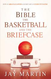 The Bible, The Basketball, and The Briefcase: How An Arkansas Lawyer Also Became An Inner City Pastor