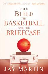 The Bible  The Basketball  and The Briefcase PDF