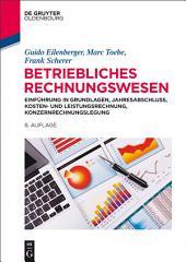 Betriebliches Rechnungswesen: Einführung in Grundlagen, Jahresabschluss, Kosten- und Leistungsrechnung, Konzernrechnungslegung, Ausgabe 8