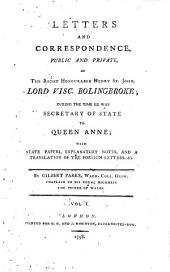 Letters and Correspondence, Public and Private ... During the Time He was Secretary of State to Queen Anne: With State Papers, Explanatory Notes and a Translation of the Foreign Letters Etc. 1