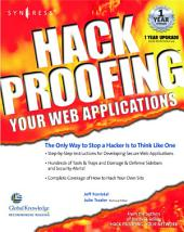 Hack Proofing Your Web Applications: The Only Way to Stop a Hacker Is to Think Like One