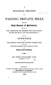 A practical Treatise on passing private Bills through both Houses of Parliament. ... With an Appendix, etc