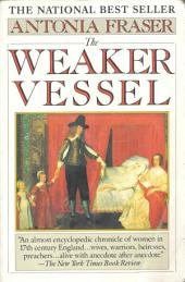 The Weaker Vessel: Women's Lot in Seventeenth-Century England