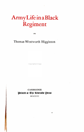 The Writings of Thomas Wentworth Higginson: Army life in a black regiment