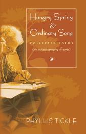 Hungry Spring and Ordinary Song: Collected Poems (an autobiography of sorts)