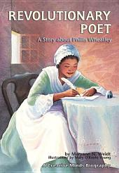 Revolutionary Poet: A Story about Phillis Wheatley
