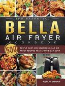 The Essential Bella Air Fryer Cookbook