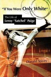 """If You Were Only White: The Life of Leroy """"Satchel"""" Paige"""
