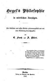 Hegel's Philosophie in wörtlichen Auszügen ... aus dessen Werken zusammengestellt und mit einer Einleitung herausgegeben von C. Frantz und A. Hillert