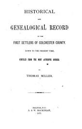 Historical and Genealogical Record of the First Settlers of Colchester County: Down to the Present Time ...