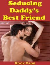 Seducing Daddy's Best Friend (Erotica)
