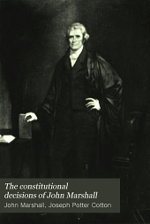 The constitutional decisions of John Marshall: Volume 1