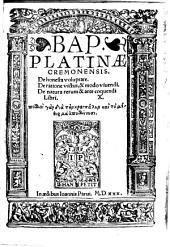 Bap. Platinae ... De honesta voluptate: De ratione victus [et] modo viuendi ; De natura rerum [et] arte coquendi libri X ...