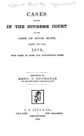 Cases Decided in the Supreme Court of the Cape of Good Hope, During the Year[s] 1873[-1879]: With Table of Cases and Alphabetical Index ...